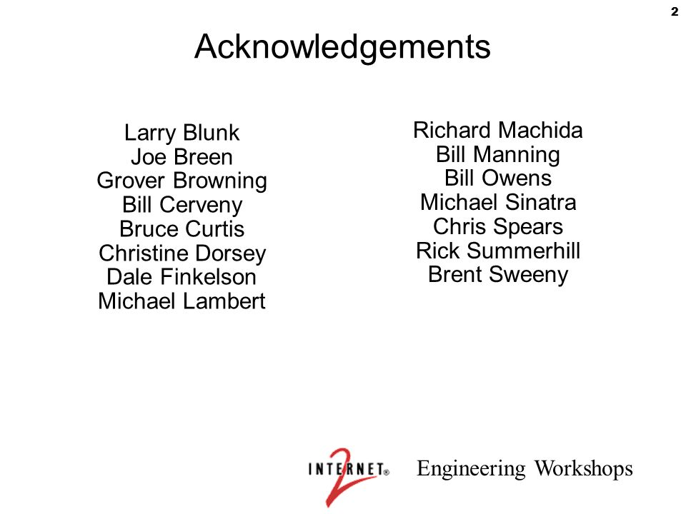 Engineering Workshops 2 Acknowledgements Larry Blunk Joe Breen Grover Browning Bill Cerveny Bruce Curtis Christine Dorsey Dale Finkelson Michael Lambe