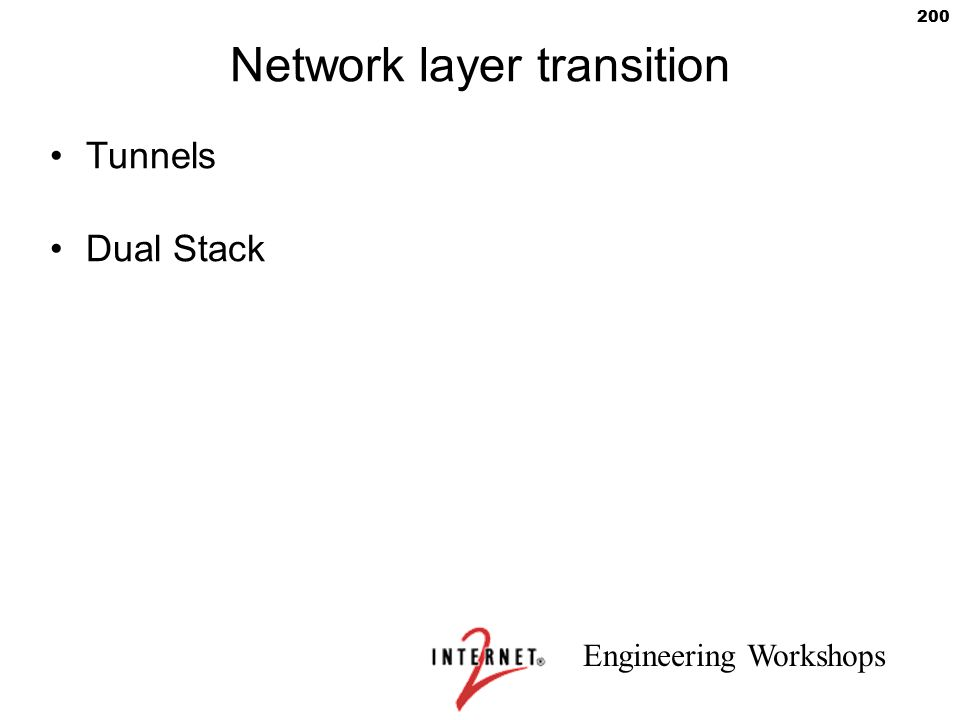 Engineering Workshops 200 Network layer transition Tunnels Dual Stack