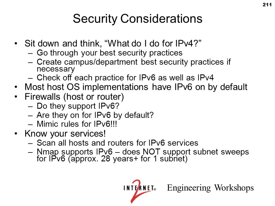 """Engineering Workshops 211 Security Considerations Sit down and think, """"What do I do for IPv4?"""" –Go through your best security practices –Create campus"""