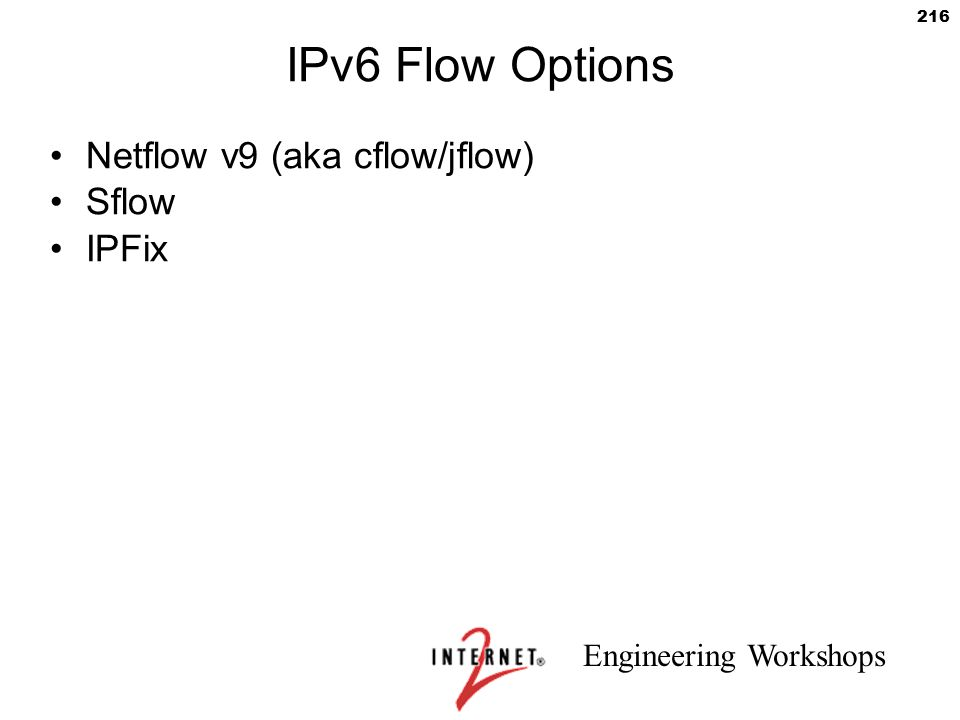 Engineering Workshops 216 IPv6 Flow Options Netflow v9 (aka cflow/jflow) Sflow IPFix