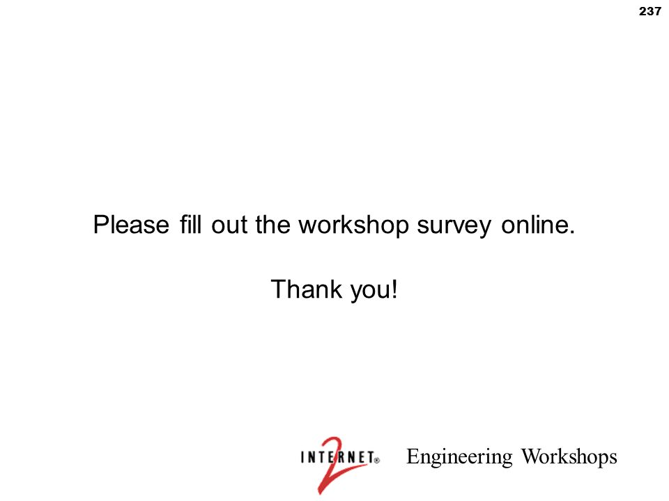 Engineering Workshops 237 Please fill out the workshop survey online. Thank you!