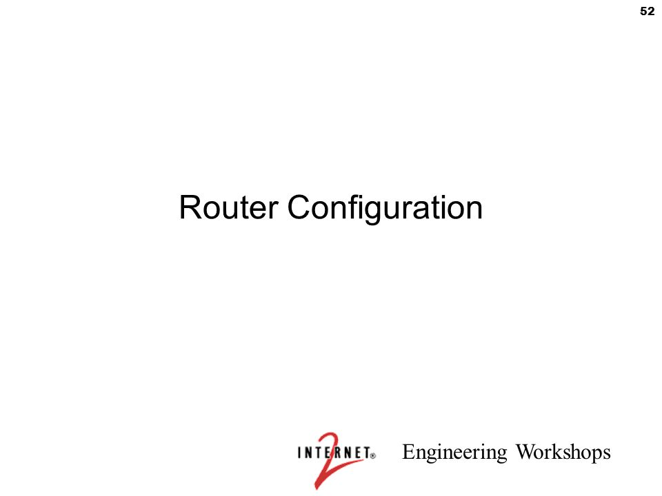 Engineering Workshops 52 Router Configuration
