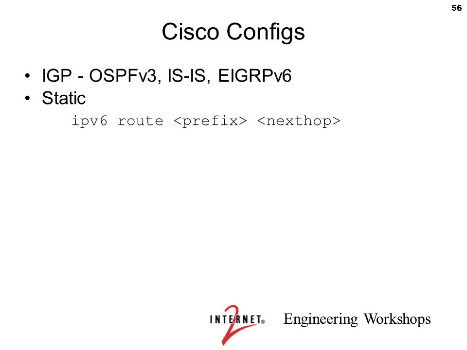 Engineering Workshops 56 Cisco Configs IGP - OSPFv3, IS-IS, EIGRPv6 Static ipv6 route