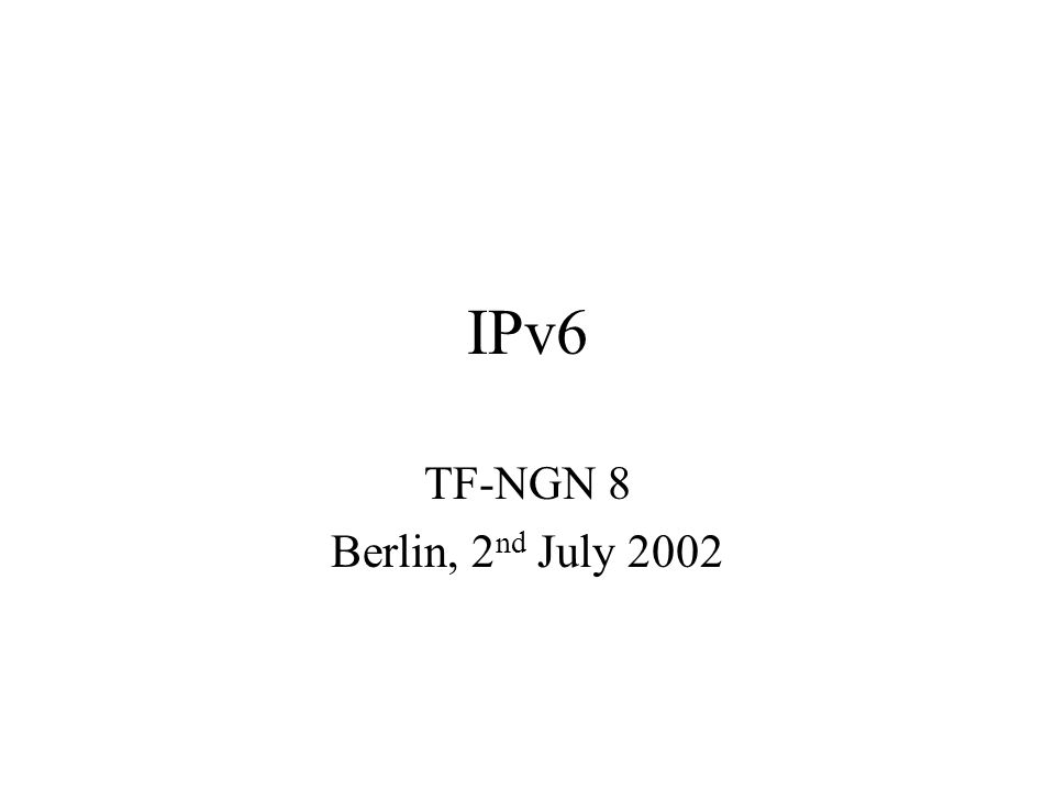 IPv6 TF-NGN 8 Berlin, 2 nd July 2002