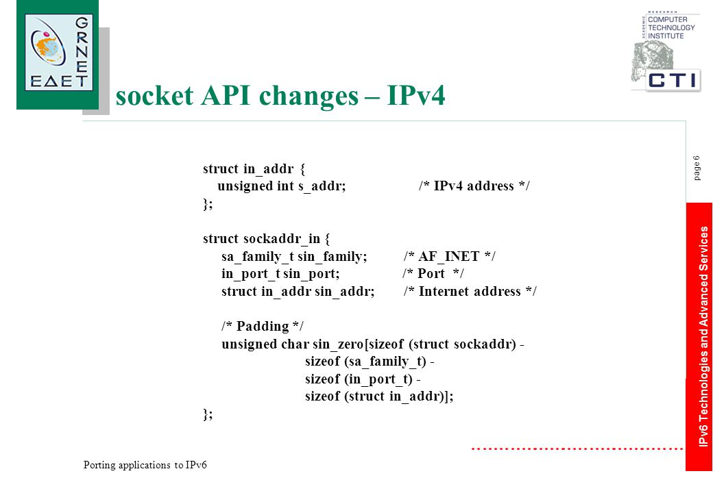 IPv6 Technologies and Advanced Services page 17 Porting applications to IPv6 Main obstacles — Implicit IPv4 references (e.g.