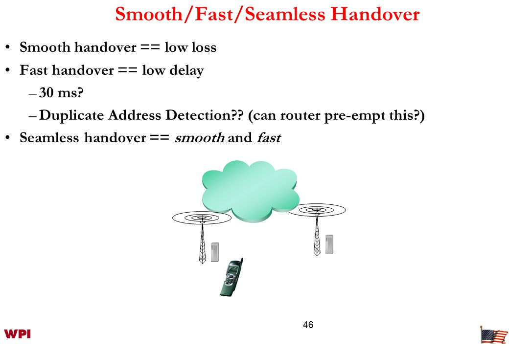 47 Mobile-controlled seamless handover One scenario: mobile sends special Router Solicitation (RS) Previous Access Router replies with Proxy Router Advert.