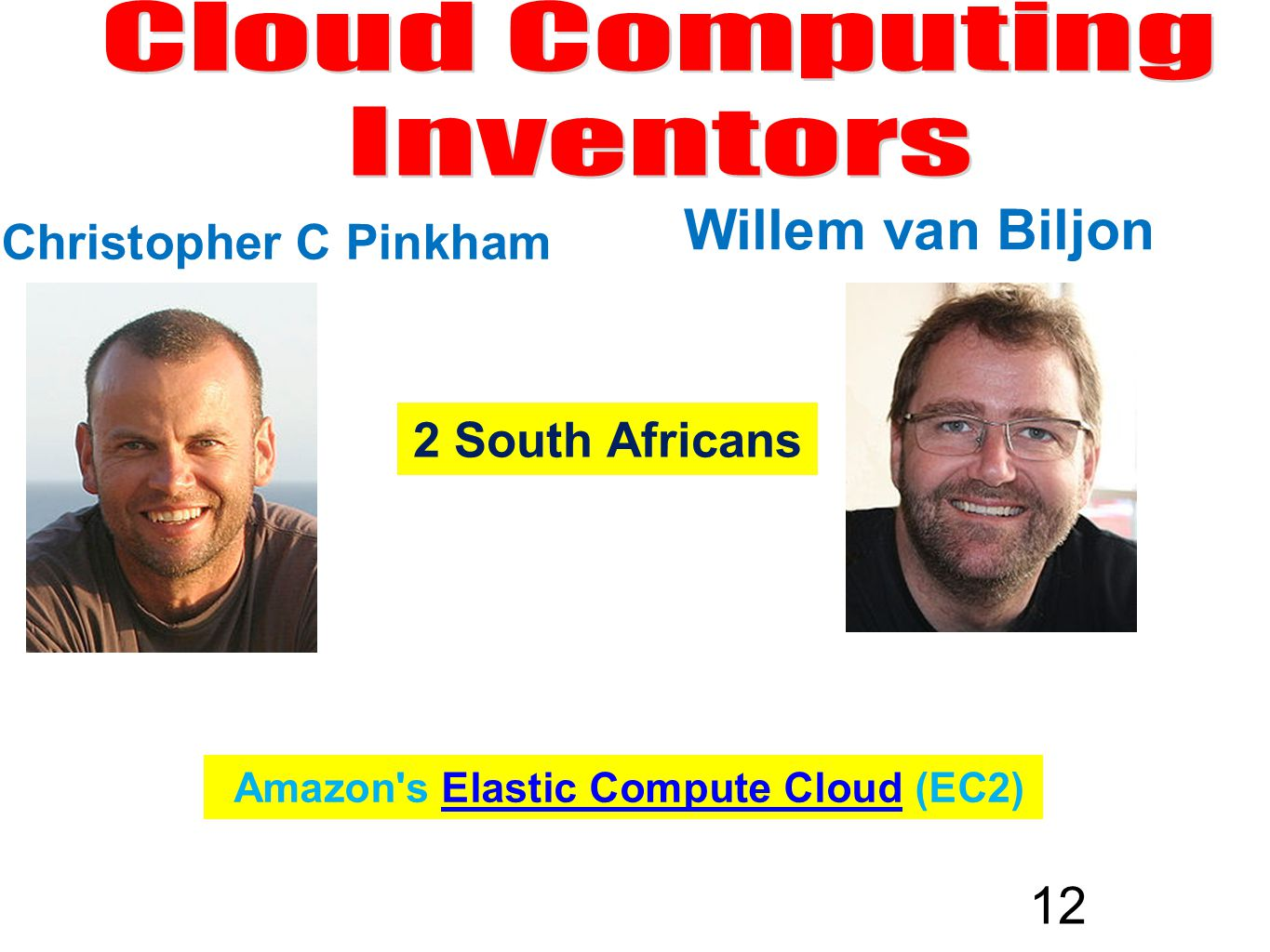 12 Christopher C Pinkham Willem van Biljon Amazon s Elastic Compute Cloud (EC2)Elastic Compute Cloud 2 South Africans