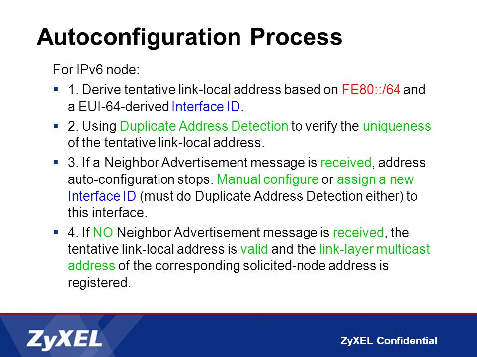 ZyXEL Confidential Autoconfiguration Process For IPv6 node:  1. Derive tentative link-local address based on FE80::/64 and a EUI-64-derived Interface