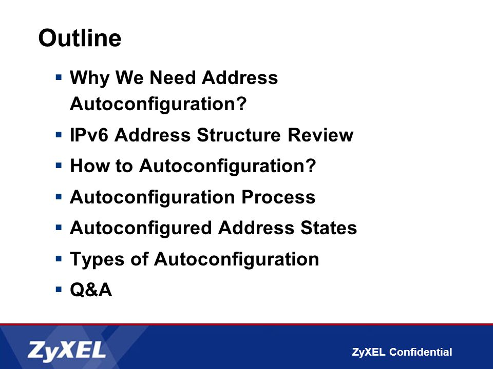 ZyXEL Confidential Outline  Why We Need Address Autoconfiguration.