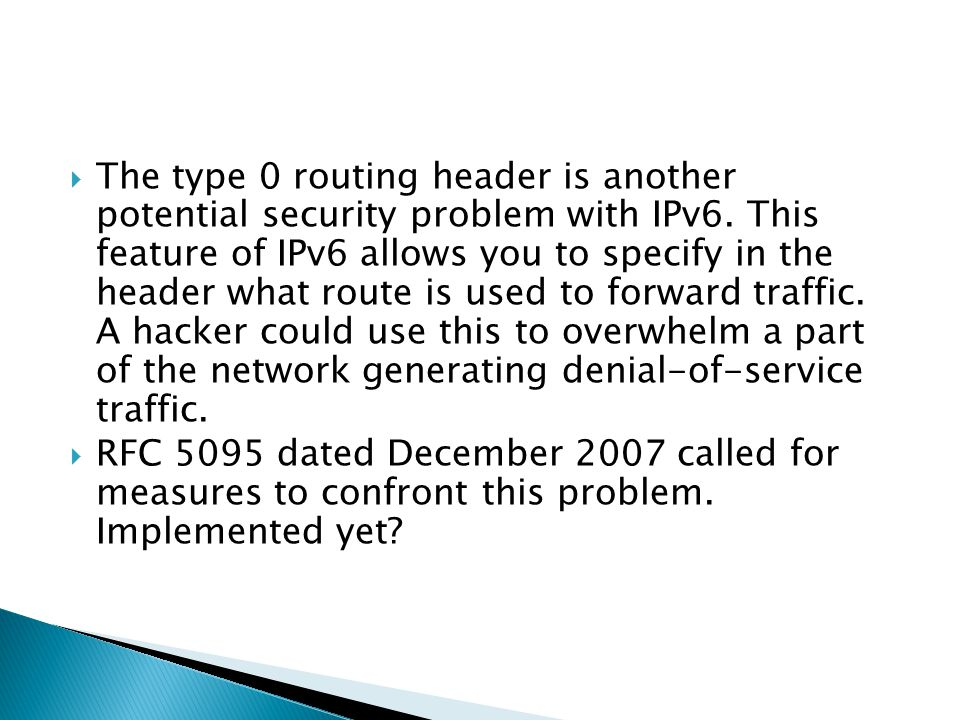  The type 0 routing header is another potential security problem with IPv6.
