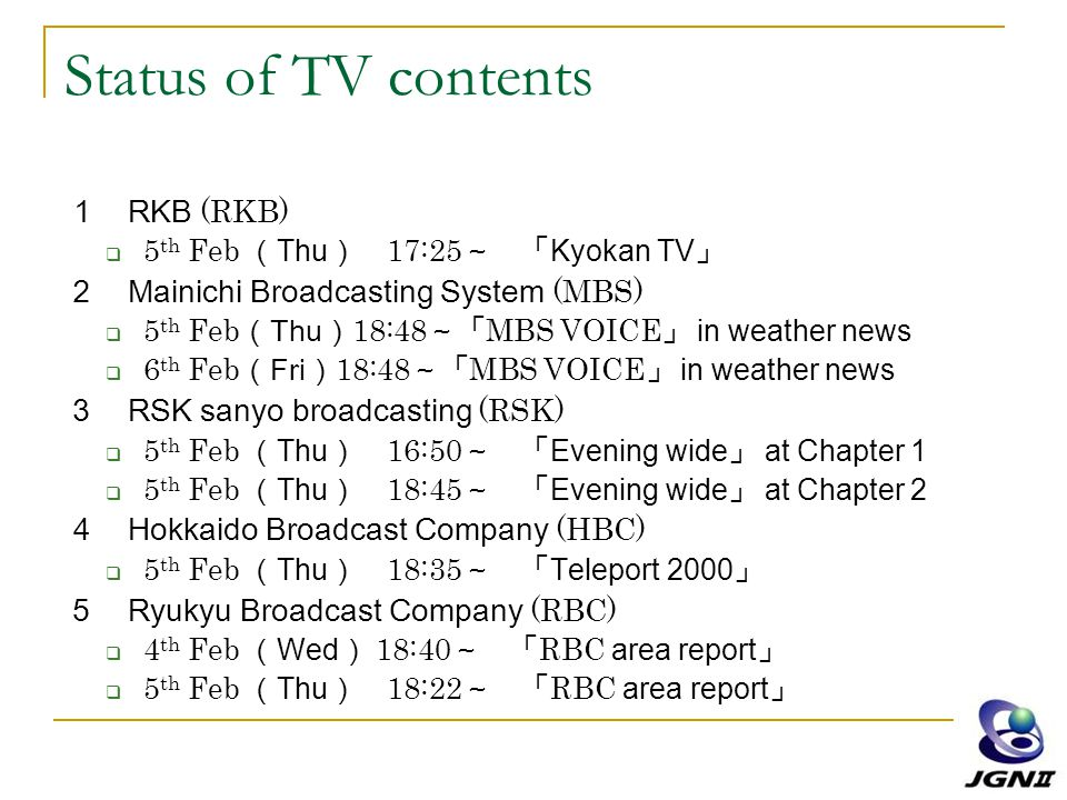 Status of TV contents 1 RKB (RKB)  5 th Feb ( Thu ) 17:25 ~ 「 Kyokan TV 」 2 Mainichi Broadcasting System (MBS)  5 th Feb ( Thu ) 18:48 ~「 MBS VOICE
