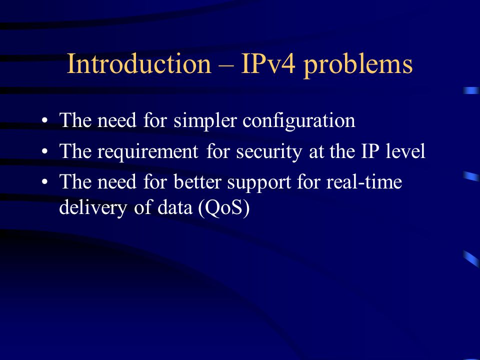Introduction – IPv6 Features New header format Large address space Efficient and hierarchical addressing Built-in security Better support for QoS Extensibility