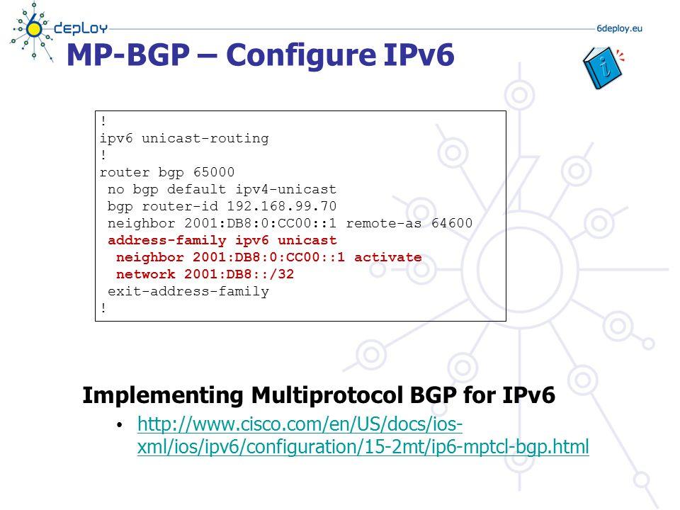 MP-BGP – Configure IPv6 Implementing Multiprotocol BGP for IPv6 http://www.cisco.com/en/US/docs/ios- xml/ios/ipv6/configuration/15-2mt/ip6-mptcl-bgp.h