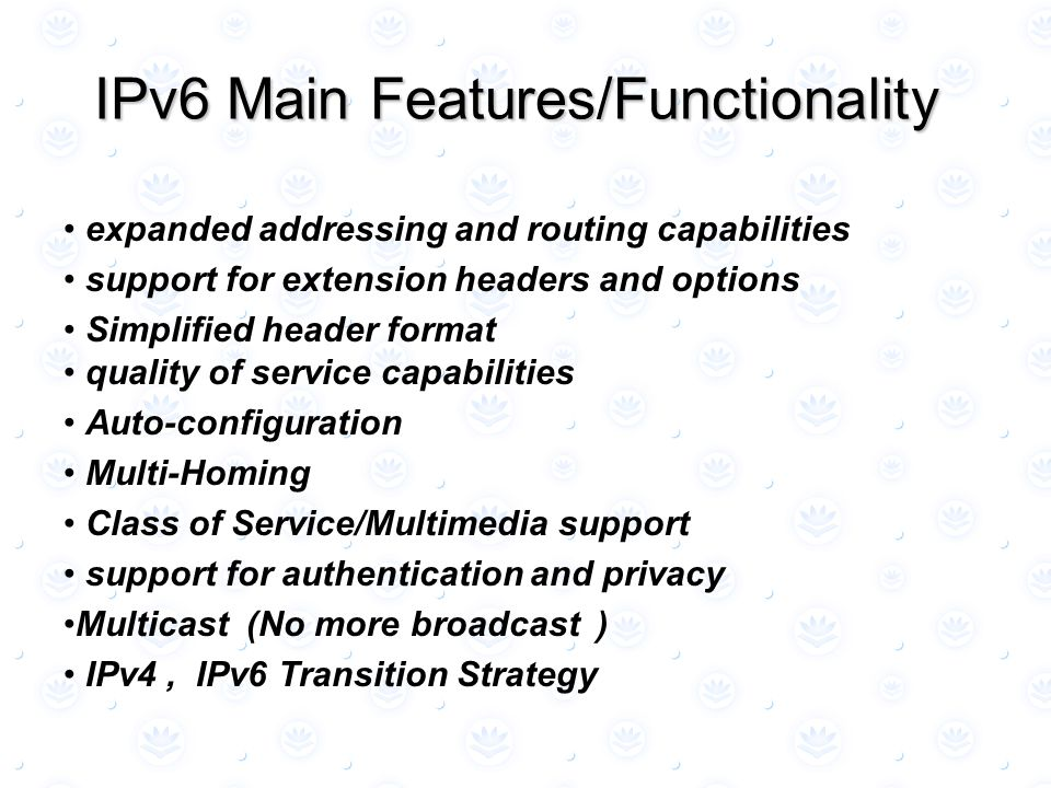 IPv6 Main Features/Functionality IPv6 Main Features/Functionality expanded addressing and routing capabilities support for extension headers and optio