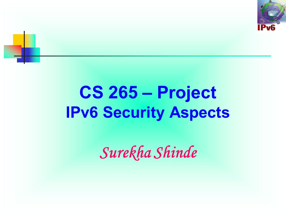 Security Advantages of IPv6 Over IPv4 IPv4 - NAT breaks end-to-end network security IPv6 - Huge address range – No need of NAT IPv4 – IPSEC is Optional IPv6 - Mandatory in v6 IPv4 - Security extension headers(AH,ESP) – Back ported IPv6 - Built-in Security extension headers IPv4 - External Firewalls introduce performance bottlenecks IPv6 - Confidentiality and data integrity without need for additional firewalls