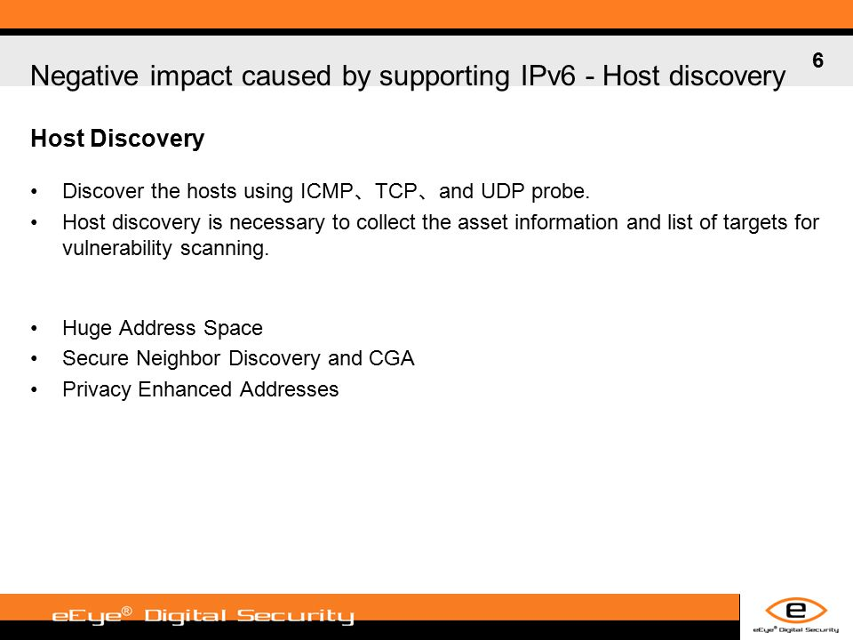 6 Negative impact caused by supporting IPv6 - Host discovery Discover the hosts using ICMP 、 TCP 、 and UDP probe.