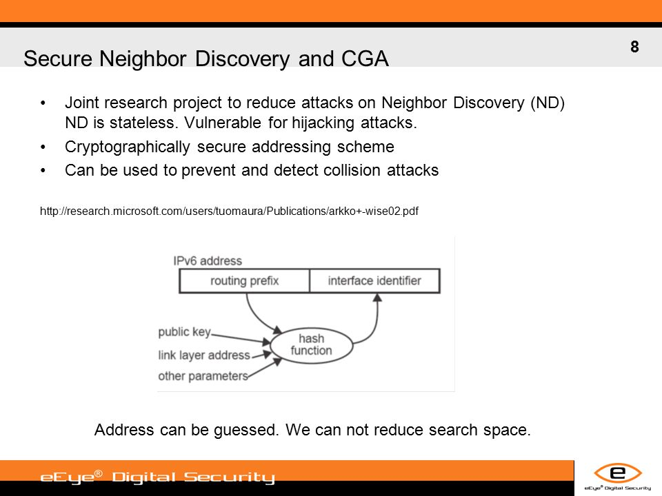 8 Secure Neighbor Discovery and CGA Joint research project to reduce attacks on Neighbor Discovery (ND) ND is stateless.