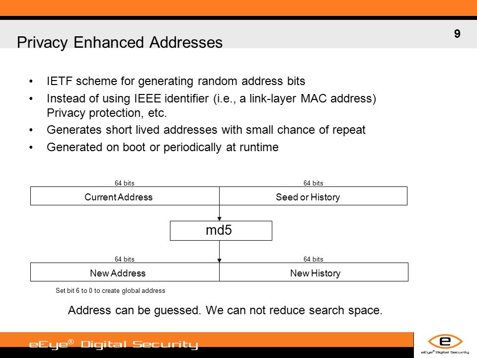 9 Privacy Enhanced Addresses IETF scheme for generating random address bits Instead of using IEEE identifier (i.e., a link-layer MAC address) Privacy protection, etc.