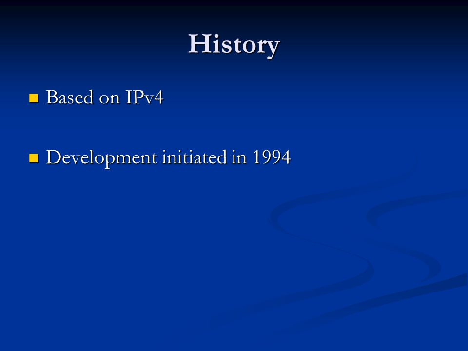 History Based on IPv4 Based on IPv4 Development initiated in 1994 Development initiated in 1994