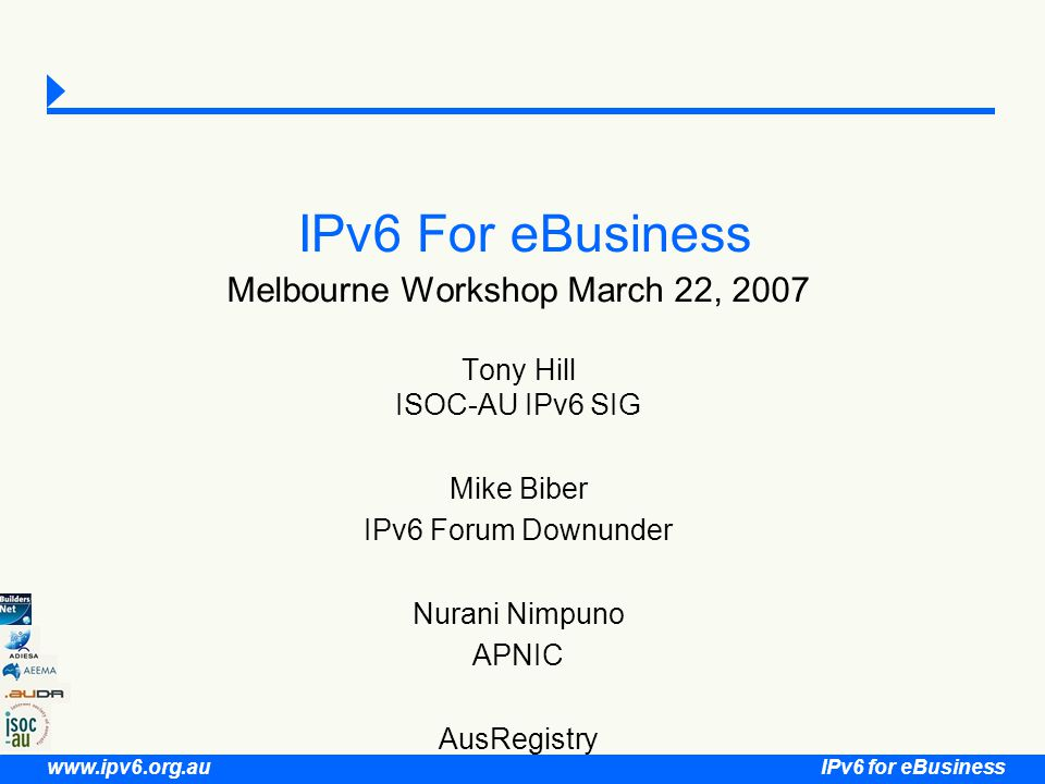 IPv6 for eBusiness www.ipv6.org.au 62 Expansion in Connected Devices Interoperability between IPv6 and RFID Explosion of Internet enabled mobile phones Potential of broadband over power lines Growth of WiMax VoIP Desktop applications as a mobiles, hand-held PCs and integrated devices give us a new TLA to ponder … IMS –IP Multimedia Subsystems
