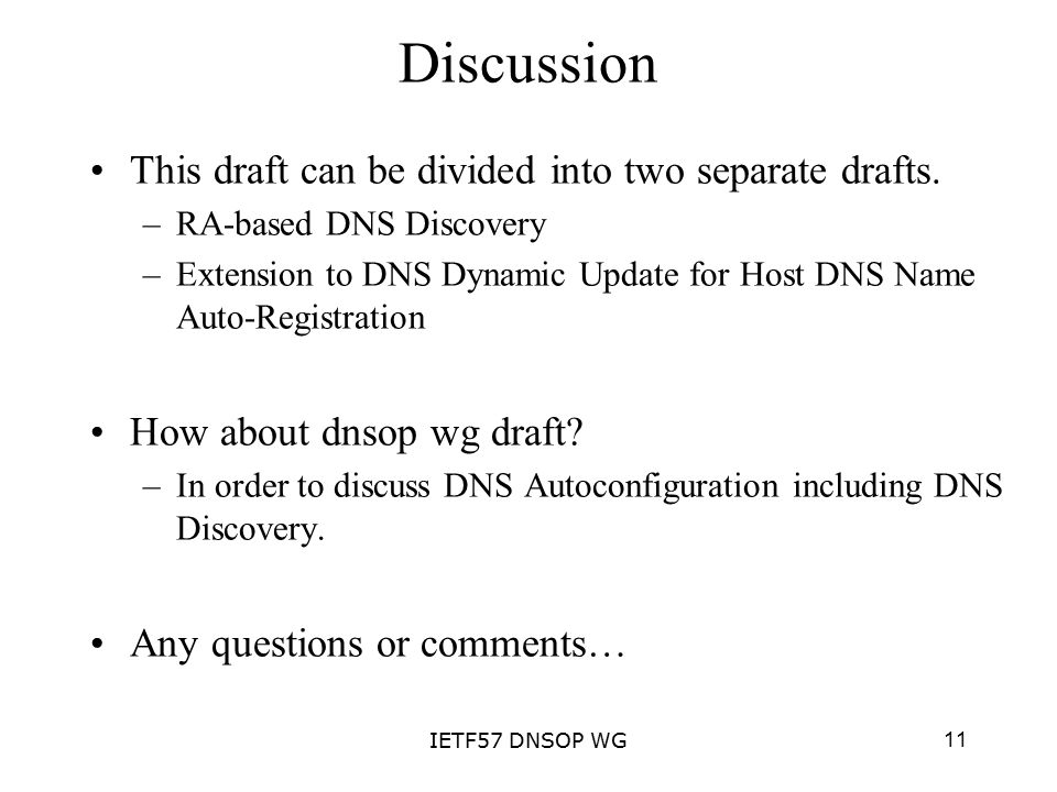 11IETF57 DNSOP WG Discussion This draft can be divided into two separate drafts.