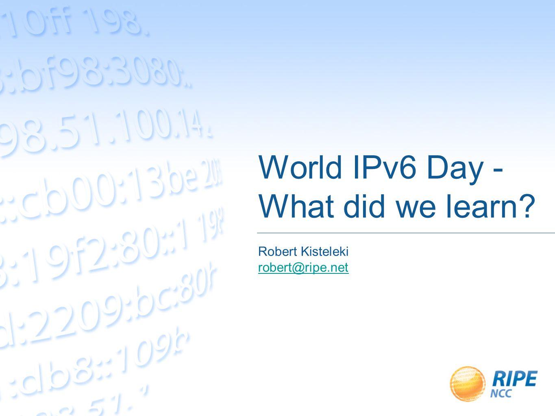 World IPv6 Day - What did we learn Robert Kisteleki robert@ripe.net
