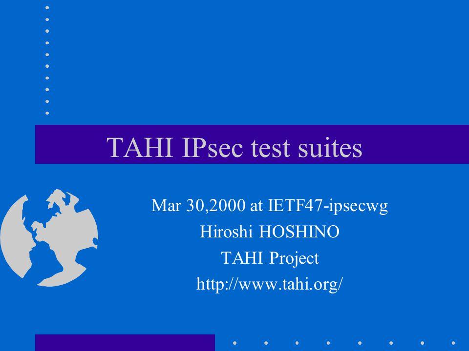 TAHI IPsec test suites Mar 30,2000 at IETF47-ipsecwg Hiroshi HOSHINO TAHI Project http://www.tahi.org/