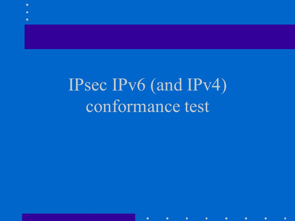 IPsec IPv6 (and IPv4) conformance test