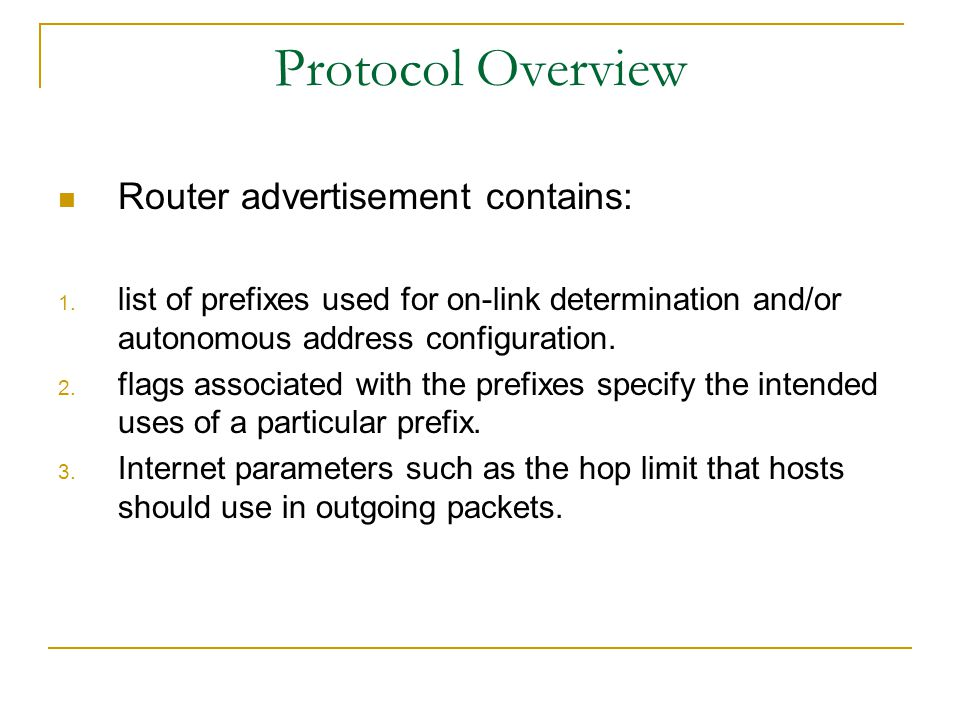 Protocol Overview Router advertisement contains: 1.