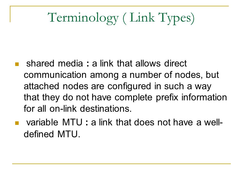 Terminology ( Link Types) shared media : a link that allows direct communication among a number of nodes, but attached nodes are configured in such a
