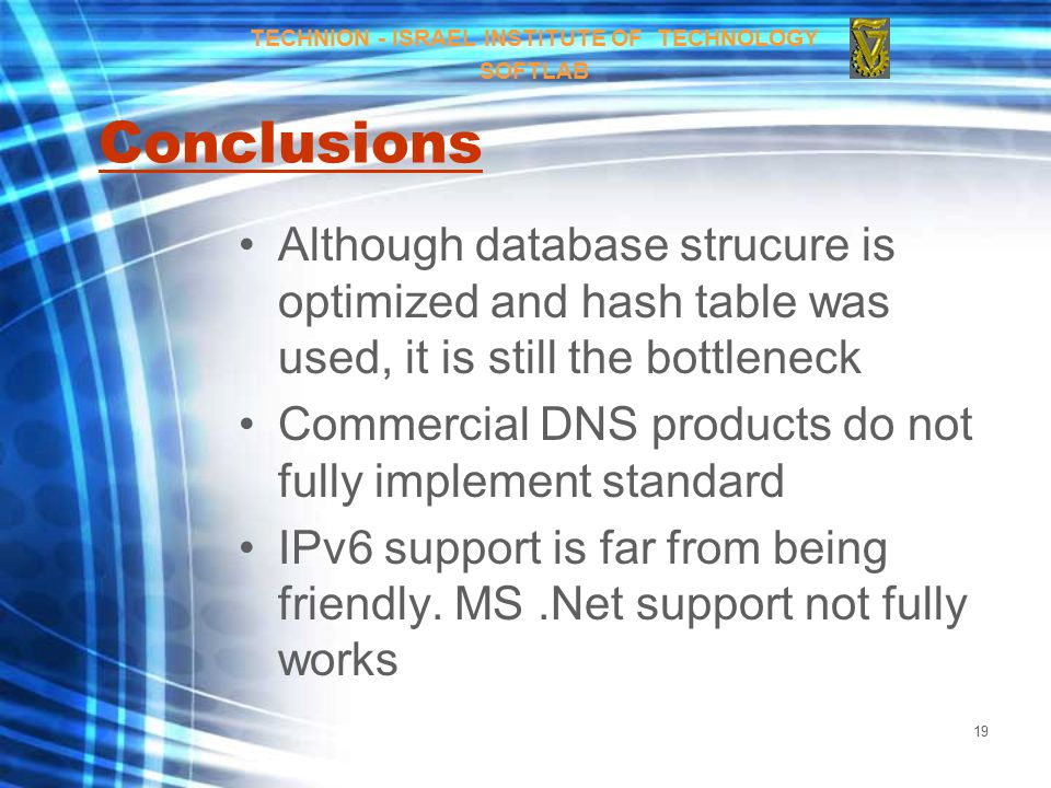 19 Conclusions Although database strucure is optimized and hash table was used, it is still the bottleneck Commercial DNS products do not fully implement standard IPv6 support is far from being friendly.