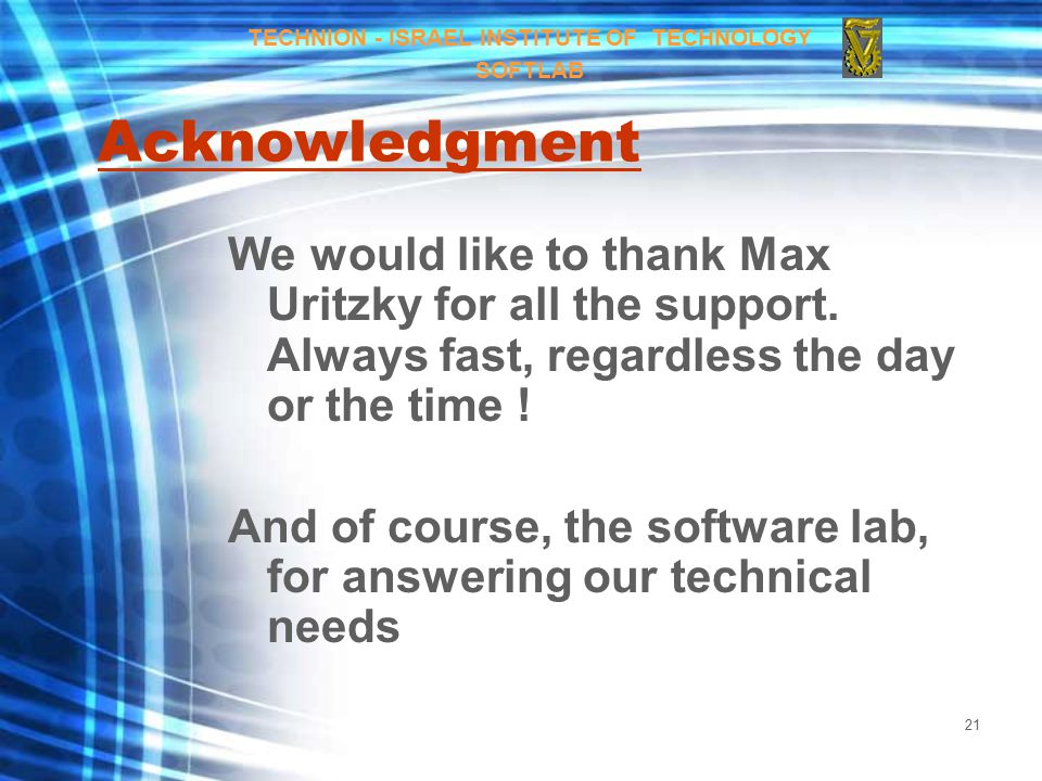 21 Acknowledgment We would like to thank Max Uritzky for all the support.