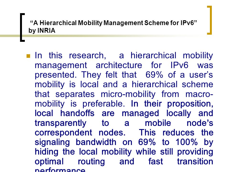IPv6 Mobility Support for Micro-Cell networks by Eid, Nadim at Columbia University, New York The preliminary goal in this project is to investigate the signaling loads and packet delays under different network topologies and mobility characteristics.