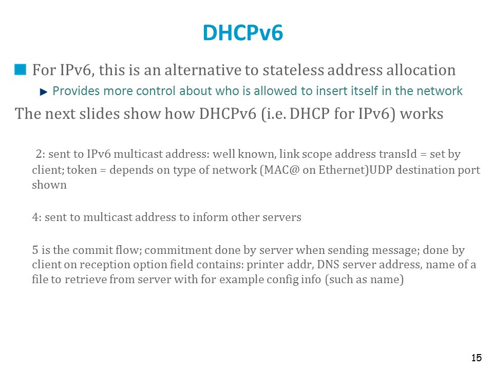 DHCPv6 For IPv6, this is an alternative to stateless address allocation Provides more control about who is allowed to insert itself in the network The