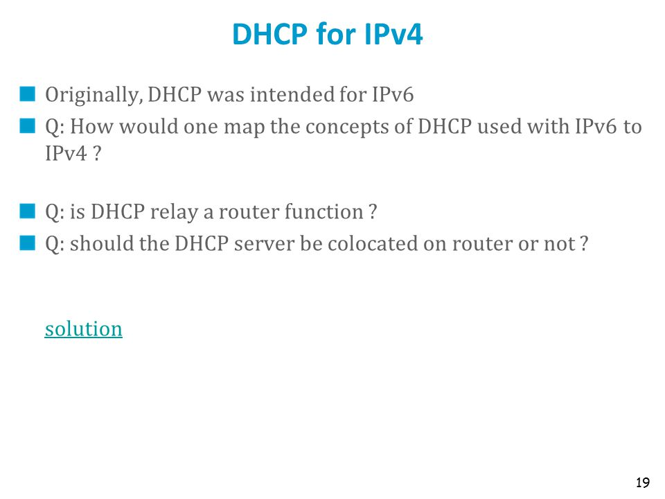 DHCP for IPv4 Originally, DHCP was intended for IPv6 Q: How would one map the concepts of DHCP used with IPv6 to IPv4 ? Q: is DHCP relay a router func