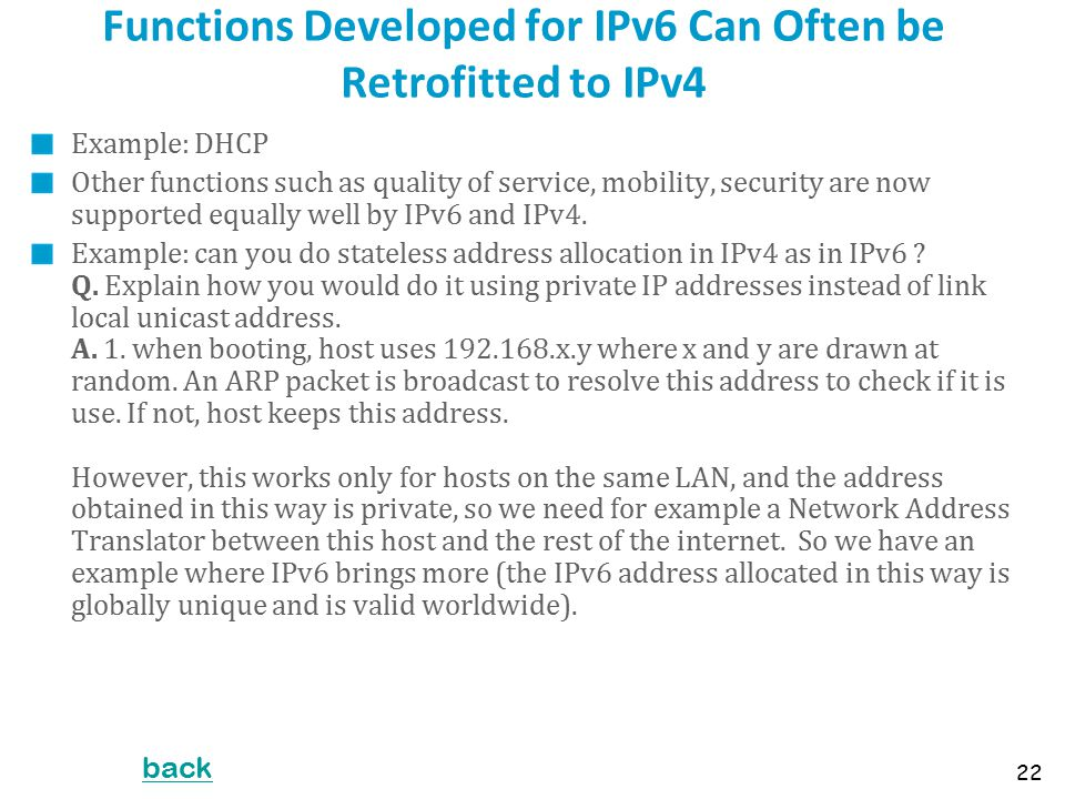 Functions Developed for IPv6 Can Often be Retrofitted to IPv4 Example: DHCP Other functions such as quality of service, mobility, security are now sup