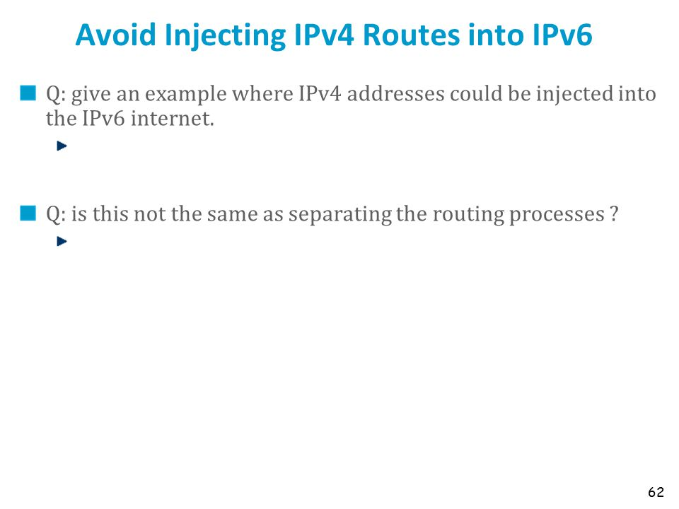 Avoid Injecting IPv4 Routes into IPv6 Q: give an example where IPv4 addresses could be injected into the IPv6 internet. Q: is this not the same as sep