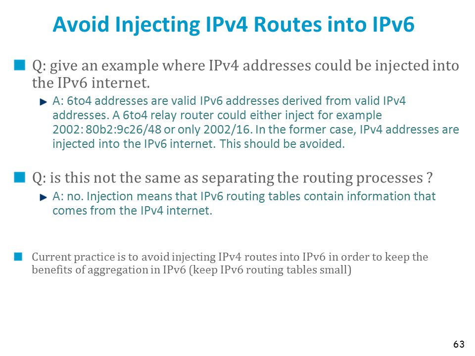 Avoid Injecting IPv4 Routes into IPv6 Q: give an example where IPv4 addresses could be injected into the IPv6 internet.