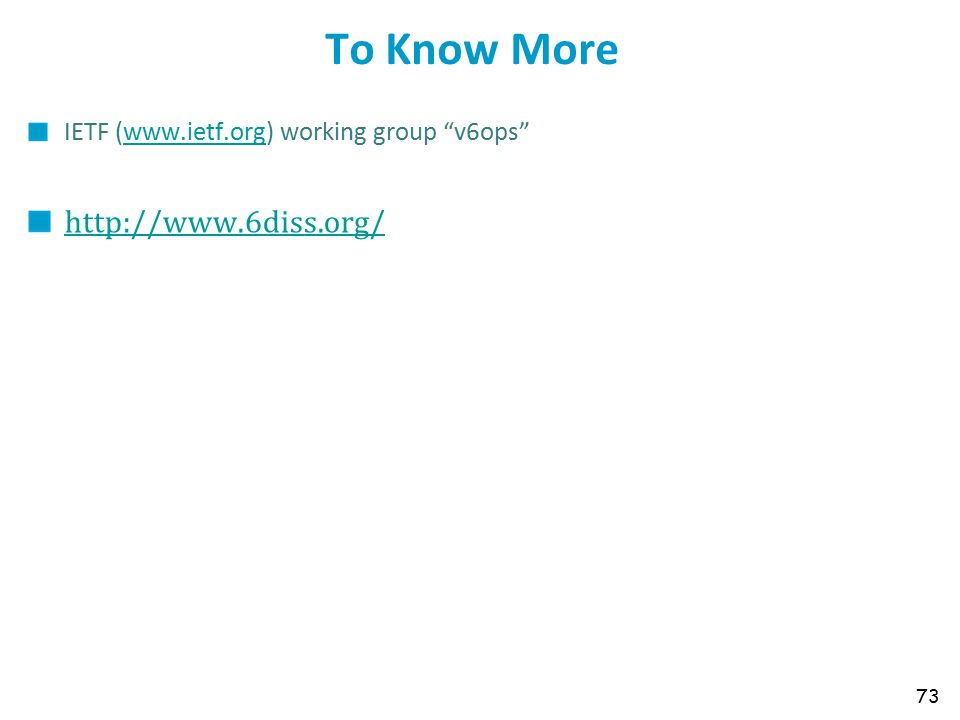 To Know More IETF (www.ietf.org) working group v6ops www.ietf.org http://www.6diss.org/ 73