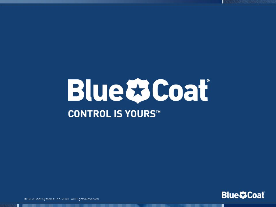 © Blue Coat Systems, Inc. 2009. All Rights Reserved.