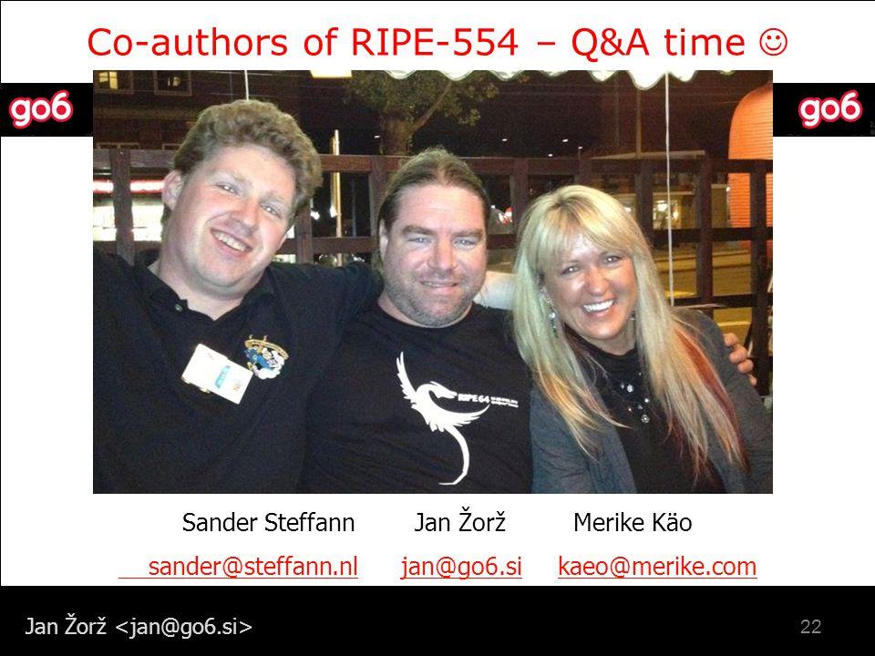 Jan Žorž Co-authors of RIPE-554 – Q&A time Sander Steffann Jan Žorž Merike Käo sander@steffann.nl sander@steffann.nl jan@go6.si kaeo@merike.comjan@go6