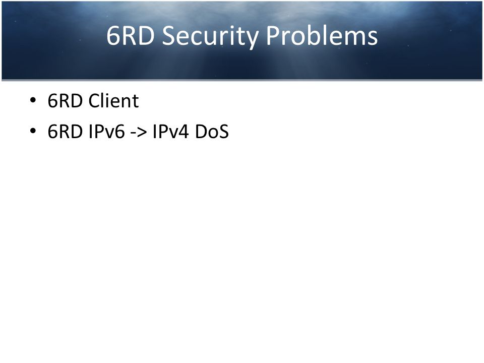 6RD Security Problems 6RD Client 6RD IPv6 -> IPv4 DoS