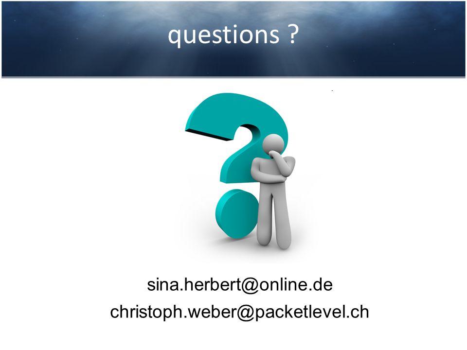 questions ? sina.herbert@online.de christoph.weber@packetlevel.ch