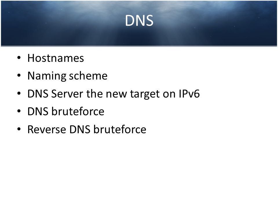 DNS Hostnames Naming scheme DNS Server the new target on IPv6 DNS bruteforce Reverse DNS bruteforce