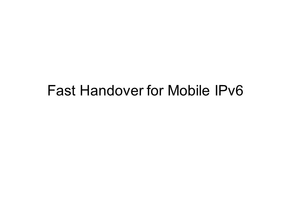 Fast Handover for Mobile IPv6