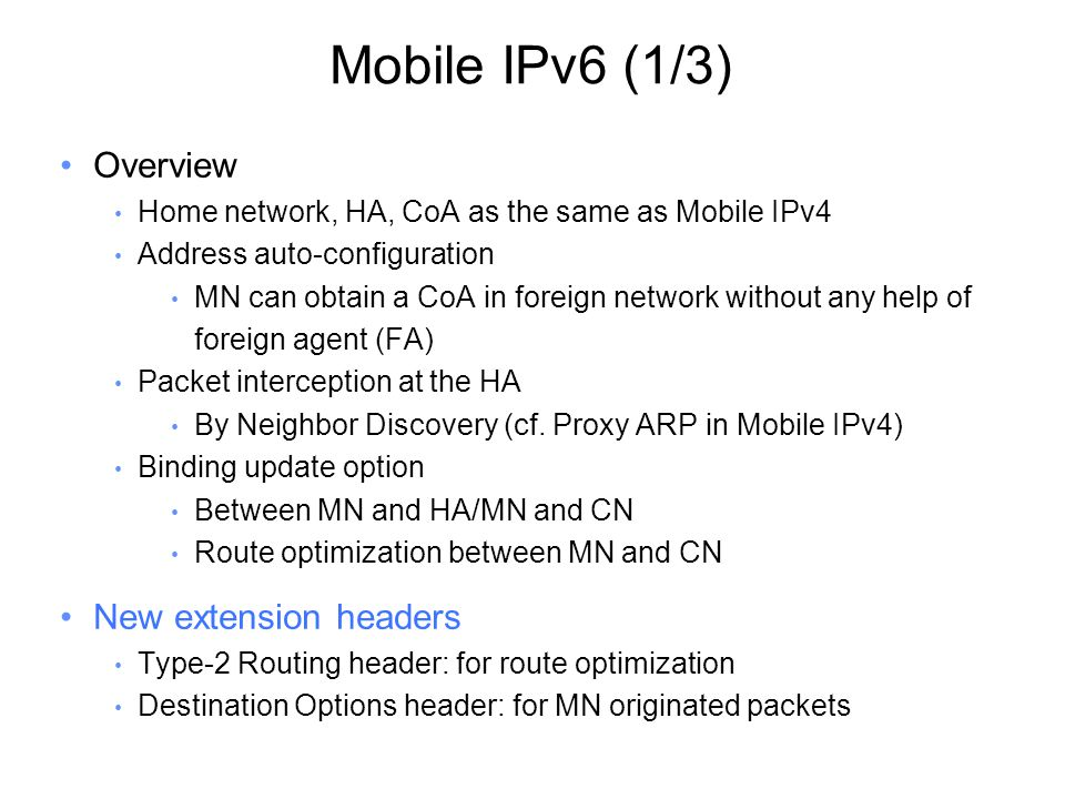 Binding Updates to CN Mobile Node Home Agent Home Agent map: : Correspondent Node BU BACK Correspondent Node map: : IPv6 src= dst= Destination Option: Home Address = IPv6 src= dst= Routing Option (type 2) Home Address = IPv6 src= dst= IPv6 tunnel: src= dst=
