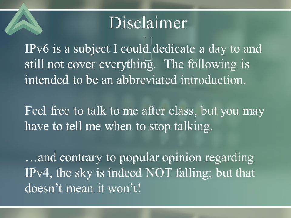Disclaimer IPv6 is a subject I could dedicate a day to and still not cover everything.