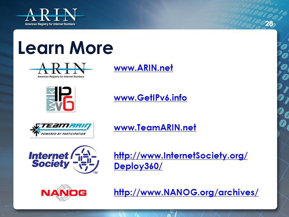 Learn More 28 www.ARIN.net www.GetIPv6.info www.TeamARIN.net http://www.InternetSociety.org/ Deploy360/ http://www.NANOG.org/archives/