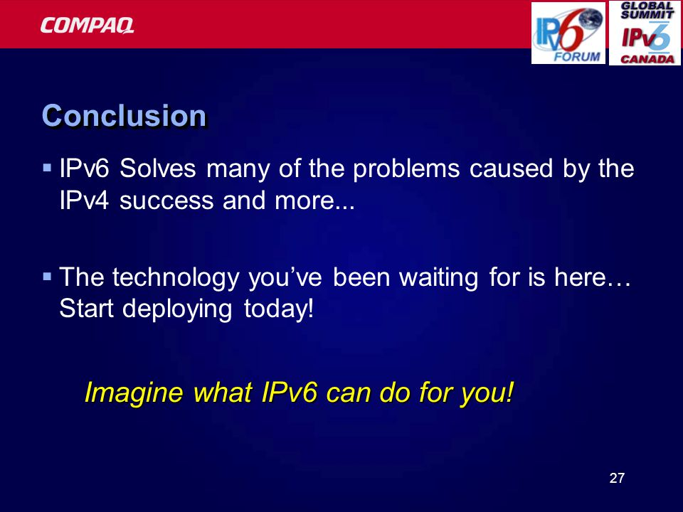 27 ConclusionConclusion  IPv6 Solves many of the problems caused by the IPv4 success and more...
