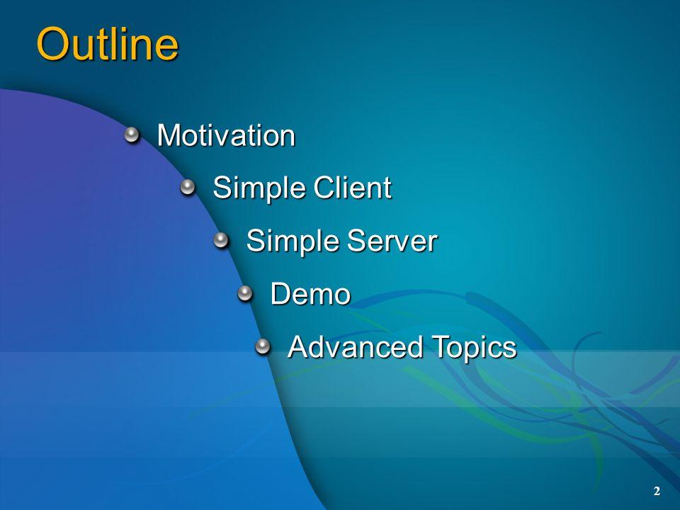 2 Outline Motivation Simple Client Simple Server Demo Advanced Topics